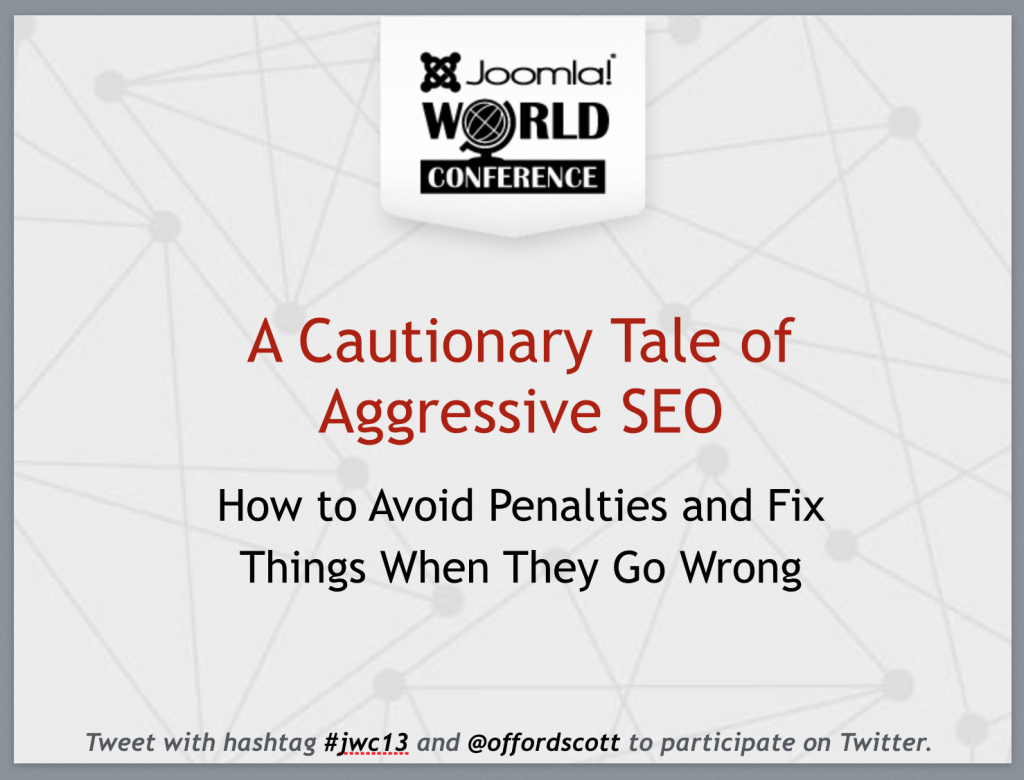 cautionary tale of aggressive SEO #jwc13 Boston joomla conference